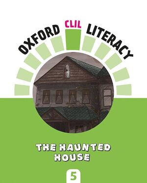 OXFORD CLIL LITERACY - THE HAUNTED HOUSE