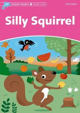 SILLY SQUIRREL -DOLPHIN READERS/ STARTER