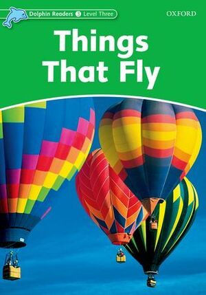 THINGS THAT FLY -DOLPHIN READERS/3