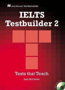 IELTS. TESTBUILDER 2. TESTS THAT TEACH +CDS AUDIO