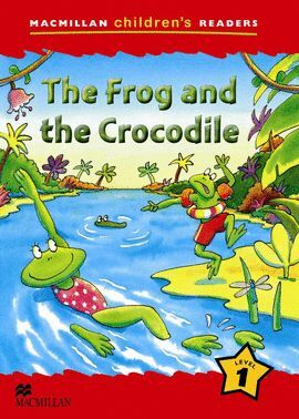 THE FROG AND THE CROCODILE LEVEL 1 -MACMILLAN CHILDREN'S READERS