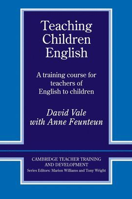 TEACHING CHILDREN ENGLISH. A TRAINING COURSE FOR TEACHERS OF...