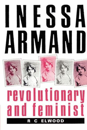 INESSA ARMAND. REVOLUTIONARY AND FEMINIST