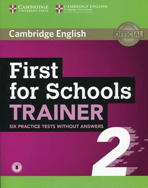 018 SB FIRST FOR SCHOOLS TRAINER 2 W/O ANSWERS W/ AUDIO