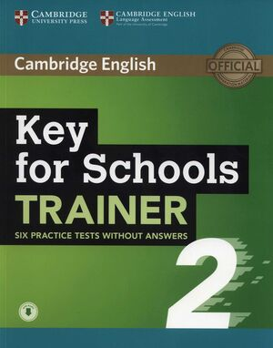 018 KEY FOR SCHOOLS  TRAINER 2 SIX PRACTICE TESTS WITHOUT ANSWERS WITH AUDIO