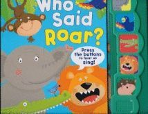 WHO SAID ROAR?. PRESS THE BUTTONS TO HEAR US SING!