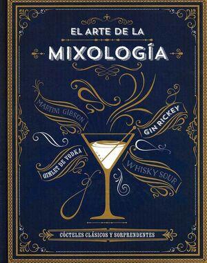 EL ARTE DE LA MIXOLOGIA. COCTELES CLASICOS Y SORPRENDENTES