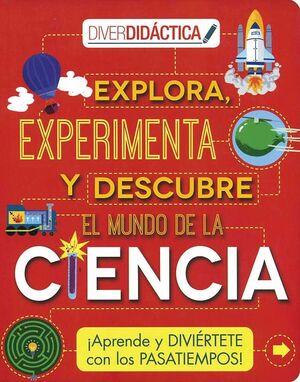 EXPLORA, EXPERIMENTA Y DESCUBRE EL MUNDO DE LA CIENCIA