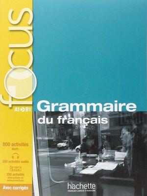 FOCUS: GRAMMAIRE DU FRANÇAIS + CD A1>B1