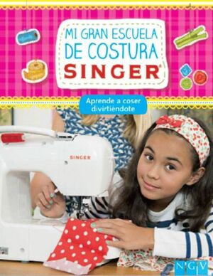 MI GRAN ESCUELA DE COSTURA SINGER. APRENDERE A COSER DIVIRTIENDOTE