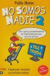 NO SOMOS NADIE/2