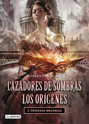 T3 CAZADORES DE SOMBRAS - LOS ORIGENES - PRINCESA MECANICA