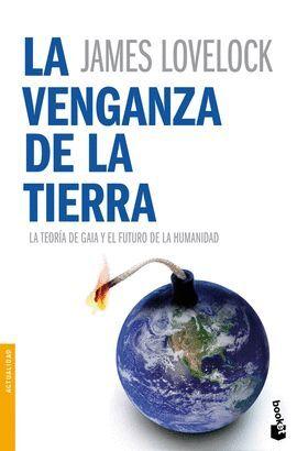 VENGANZA DE LA TIERRA, LA. LA TEORIA DE GAIA Y EL FUTURO DE LA...