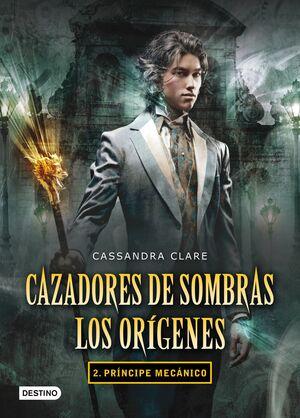 T2 CAZADORES DE SOMBRAS - LOS ORIGENES - PRINCIPE MECANICO
