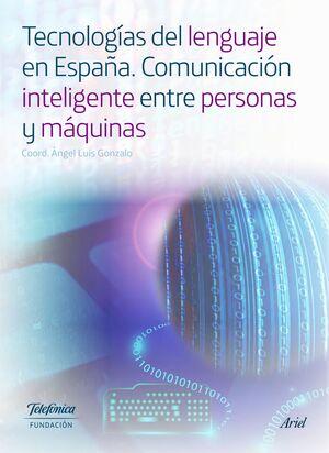 TECNOLOGIAS DEL LENGUAJE EN ESPAÑA.COMUNICACION INTELIGENTE ENTRE PERSONAS Y MAQUINAS
