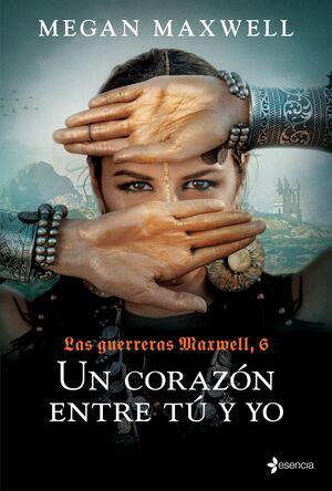 T6 UN CORAZÓN ENTRE TÚ Y YO - GUERRERAS MAXWELL 6