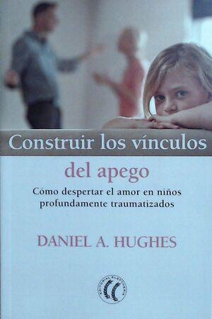 CONSTRUIR LOS VINCULOS DEL APEGO. COMO DESPEGAR EL AMOR EN NIÑOS PROFUNDAMENTE TRAUMATIZADOS