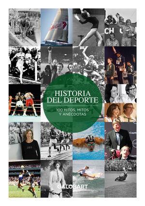 HISTORIA DEL DEPORTE. 100 HITOS, MITOS Y ANECDOTAS