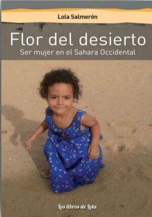 FLOR DEL DESIERTO (SER MUJER EN EL SÁHARA OCCIDENTAL)
