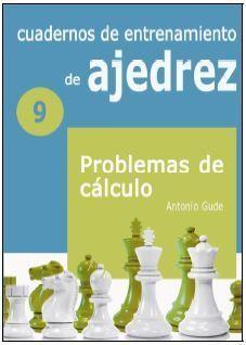 N9: PROBLEMAS DE CÁLCULO. CUADERNOS DE ENTRENAMIENTO EN AJEDREZ