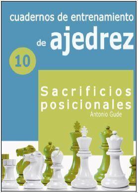 N10: SACRIFICIOS POSICIONALES. CUADERNOS DE ENTRENAMIENTO EN AJEDREZ