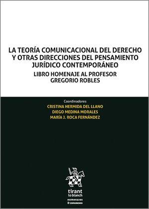 *** LA TEORIA COMUNICACIONAL DEL DERECHO Y OTRAS DIRECCIONES DEL PENSAMIENTO JURIDICO CONTEMPORANEO. LIBRO HOMENAJE AL PROFESOR GREGORIO ROBLES