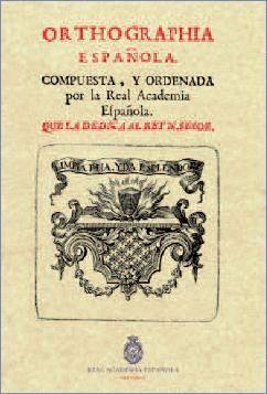 ORTHOGRAPHIA ESPAÑOLA. COMPUESTA, Y ORDENADA POR LA REAL ACADEMIA ELPAÑOLA