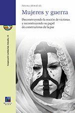 MUJERES Y GUERRA. DECONSTRUYENDO LA NOCION DE VICTIMAS Y RECONSTRUYENDO SU PAPEL DE CONSTRUCTORAS DE LA PAZ
