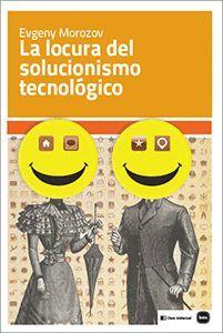 LA LOCURA DEL SOLUCIONISMO TECNOLÓGICO