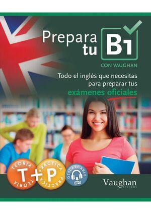 PREPARA TU B1. TODO EL INGLES QUE NECESITAS PARA PREPARAR TUS EXAMENES OFICIALES