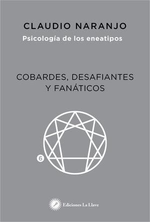 PSICOLOGIA DE LOS ENEATIPOS.COBARDES,DESAFIANTES Y FANATICOS