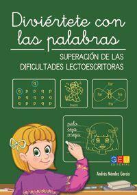 DIVIERTETE CON LAS PALABRAS. SUPERACION DE LAS DIFICULTADES LECTOESCRITORAS