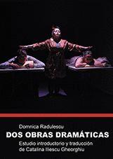 DOS OBRAS DRAMATICAS. ESTUDIO INTRODUCTORIO Y TRADUCCION DE CATALINA ILESCU GHEORGHIU