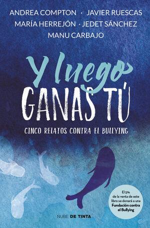 Y LUEGO GANAS TÚ. CINCO RELATOS SOBRE EL BULLYING