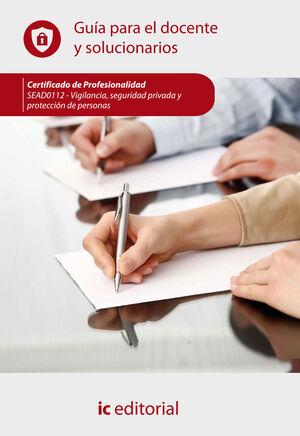 VIGILANCIA, SEGURIDAD PRIVADA Y PROTECCIÓN DE PERSONAS. SEAD0112 - GUÍA PARA EL DOCENTE Y SOLUCIONARIOS