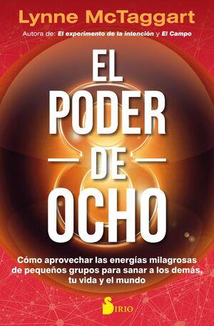 EL PODER DEL OCHO. COMO APROVECHAR LAS ENERGIAS MILAGROSAS DE PEQUEÑOS GRUPOS PARA SANAR A LOS DEMAS, TU VIDA Y EL MUNDO