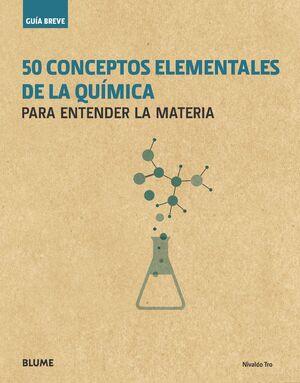 50 CONCEPTOS ELEMENTALES DE LA QUIMICA. GUIA BREVE