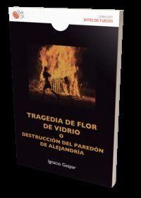 TRAGEDIA DE FLOR DE VIDRIO O DESTRUCCION DEL PAREDON DE ALEJANDRIA