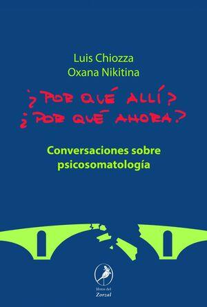 ¿POR QUE ALLÍ? ¿POR QUE AHORA? CONVERSACIONES SOBRE PSICOSOMATOLOGIA