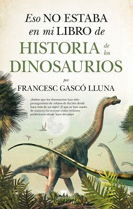 HISTORIA DE LOS DINOSAURIOS. ESO NO ESTABA EN MI LIBRO DE....