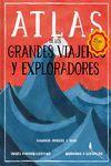 ATLAS DE LOS GRANDES VIAJEROS Y EXPLORADORES