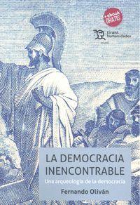 LA DEMOCRACIA INENCONTRABLE. UNA ARQUEOLOGIA DE LA DEMOCRACIA