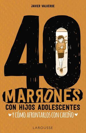 40 MARRONES CON HIJOS ADOLESCENTES Y CÓMO AFRONTARLOS...CON CARIÑO