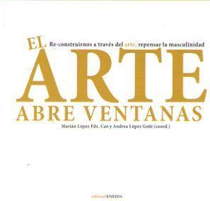 EL ARTE ABRE VENTANAS. RE-CONSTRUIRNOS A TRAVES DEL ARTE, REPENSAR LA MASCULINIDAD