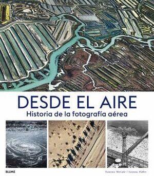 DESDE EL AIRE HISTORIA DE LA FOTOGRAFIA AEREA