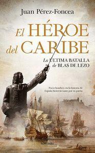 EL HEROE DEL CARIBE. LA BATALLA DE BLAS DE LEZO