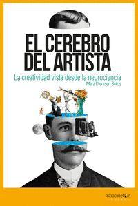 EL CEREBRO DEL ARTISTA. LA CREATIVIDAD DESDE LA NEUROCIENCIA
