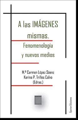A LAS IMÁGENES MISMAS. FENOMENOLOGÍA Y NUEVOS MEDIOS