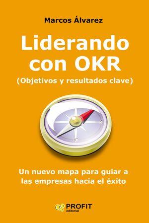 LIDERANDO CON OKR ( OBJETIVOS Y RESULTADOS CLAVE )
