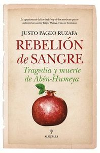 REBELION DE SANGRE. TRAGEDIA Y MUERTE DE ABEN-HUMEYA